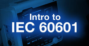 Introduction to IEC 60601: What MedTech Developers Need to Know
