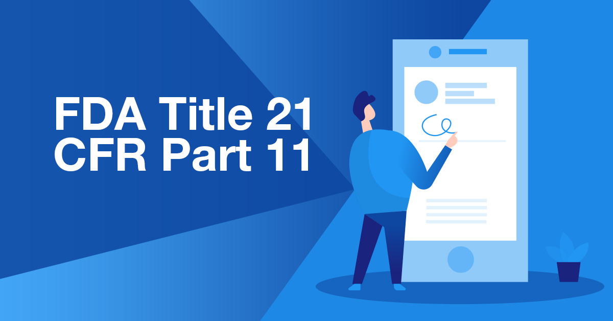 Title 21 CFR Part 11: FDA Requirements Explained