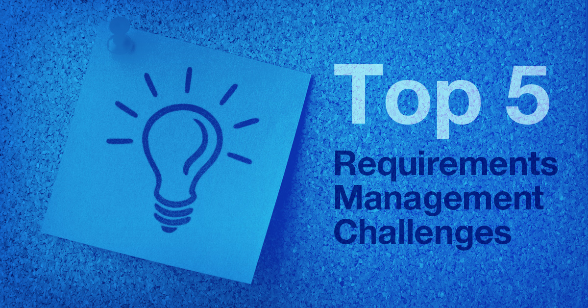Your 2021 Guide to Navigating the Top 5 Requirements Management Challenges